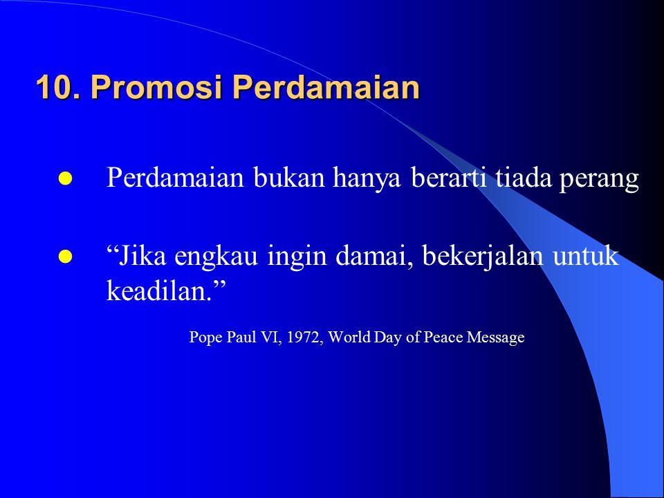10. Promosi Perdamaian Perdamaian bukan hanya berarti tiada perang