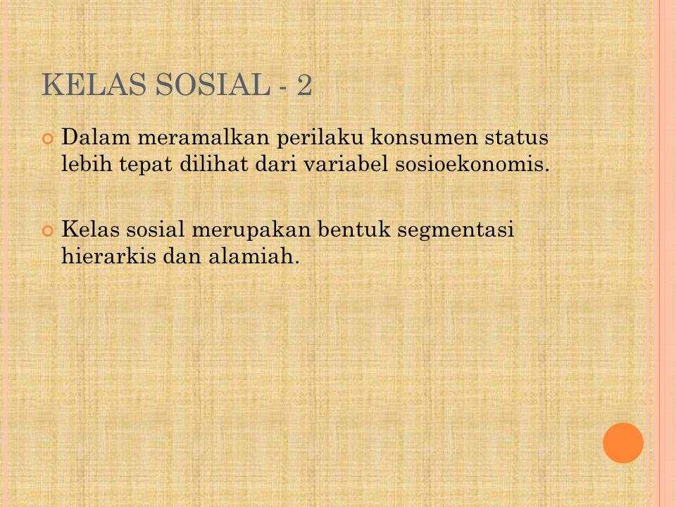 KELAS SOSIAL - 2 Dalam meramalkan perilaku konsumen status lebih tepat dilihat dari variabel sosioekonomis.