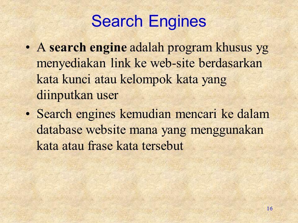 Search Engines A search engine adalah program khusus yg menyediakan link ke web-site berdasarkan kata kunci atau kelompok kata yang diinputkan user.