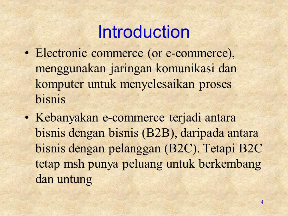 Introduction Electronic commerce (or e-commerce), menggunakan jaringan komunikasi dan komputer untuk menyelesaikan proses bisnis.