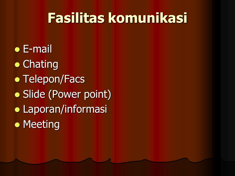 Fasilitas komunikasi E-mail Chating Telepon/Facs Slide (Power point)