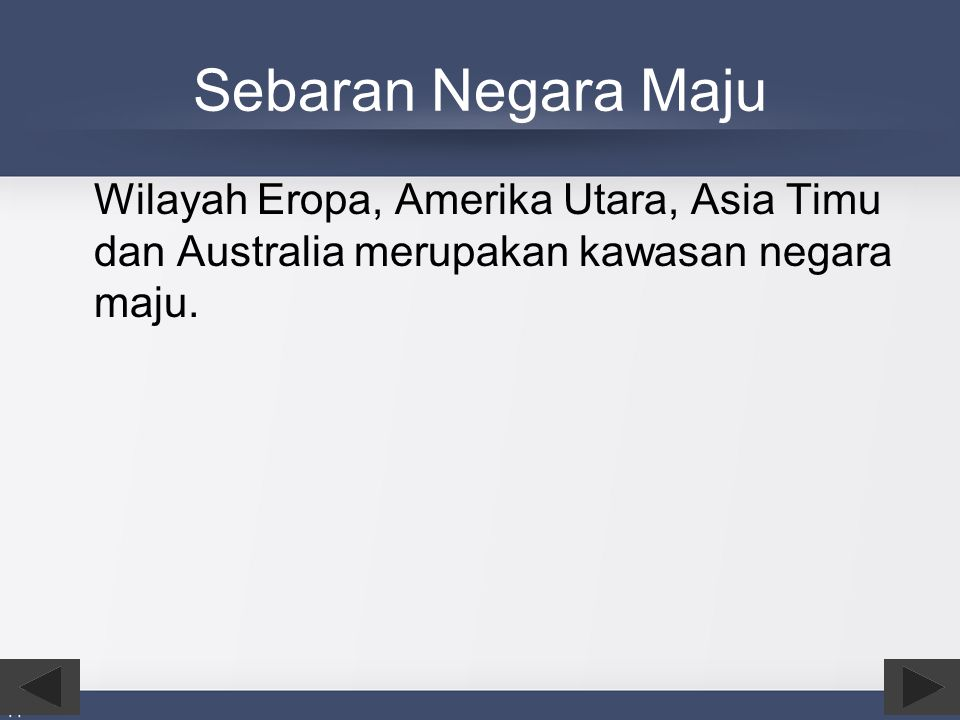 Sebaran Negara Maju Wilayah Eropa, Amerika Utara, Asia Timu dan Australia merupakan kawasan negara maju.