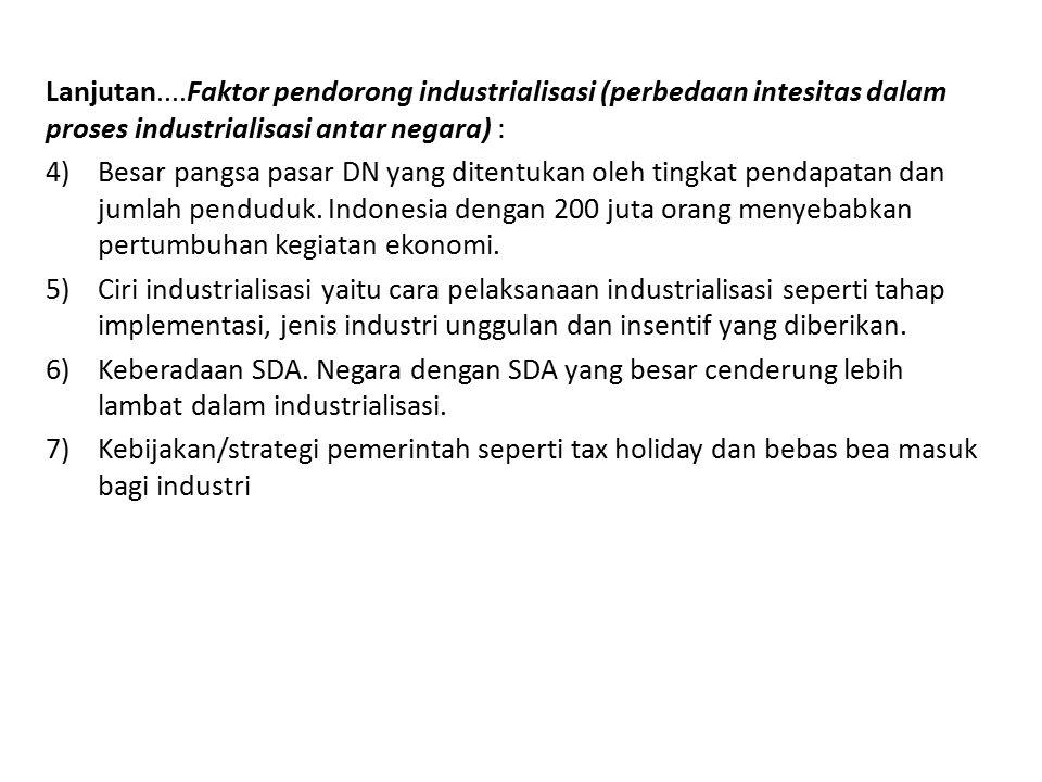 Lanjutan....Faktor pendorong industrialisasi (perbedaan intesitas dalam proses industrialisasi antar negara) :