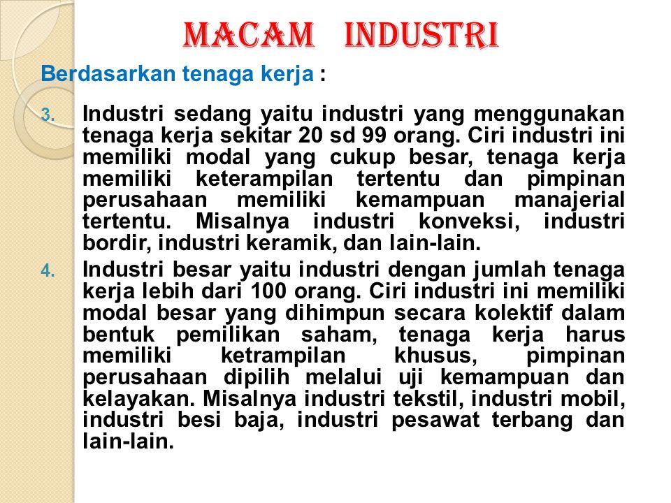 MACAM INDUSTRI Berdasarkan tenaga kerja :