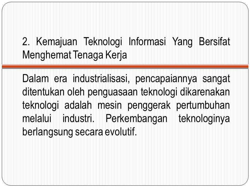 2. Kemajuan Teknologi Informasi Yang Bersifat Menghemat Tenaga Kerja