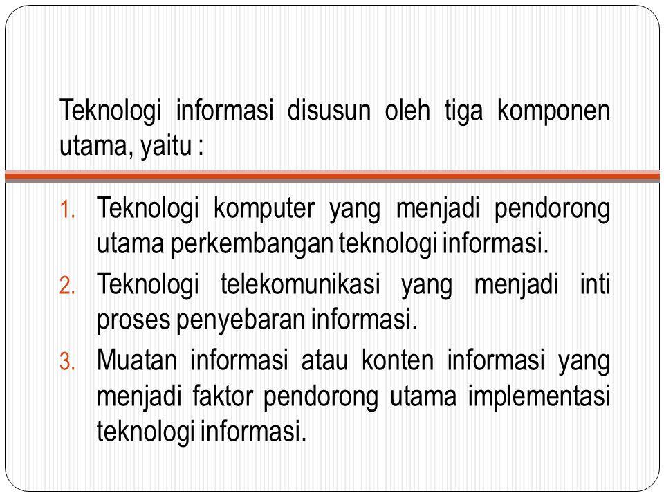 Teknologi informasi disusun oleh tiga komponen utama, yaitu :