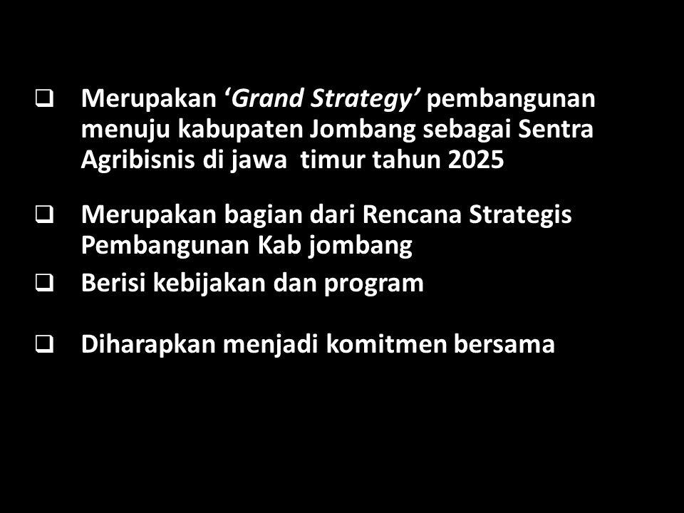 Merupakan 'Grand Strategy' pembangunan menuju kabupaten Jombang sebagai Sentra Agribisnis di jawa timur tahun 2025