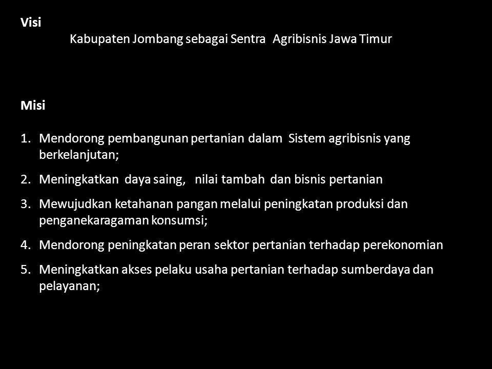 Visi Kabupaten Jombang sebagai Sentra Agribisnis Jawa Timur. Misi. Mendorong pembangunan pertanian dalam Sistem agribisnis yang berkelanjutan;