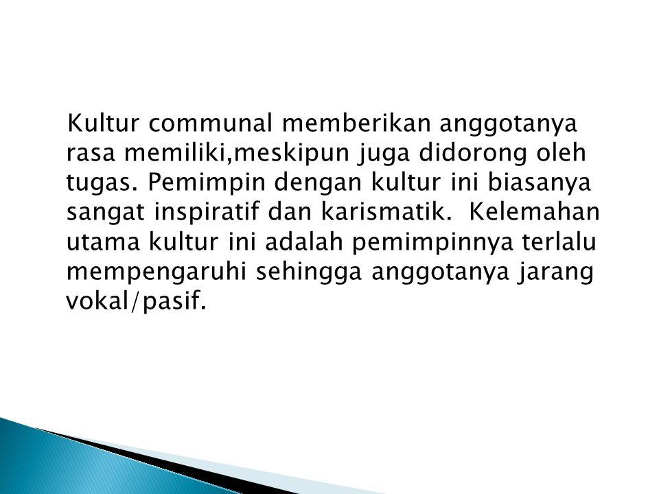 Kultur communal memberikan anggotanya rasa memiliki,meskipun juga didorong oleh tugas.