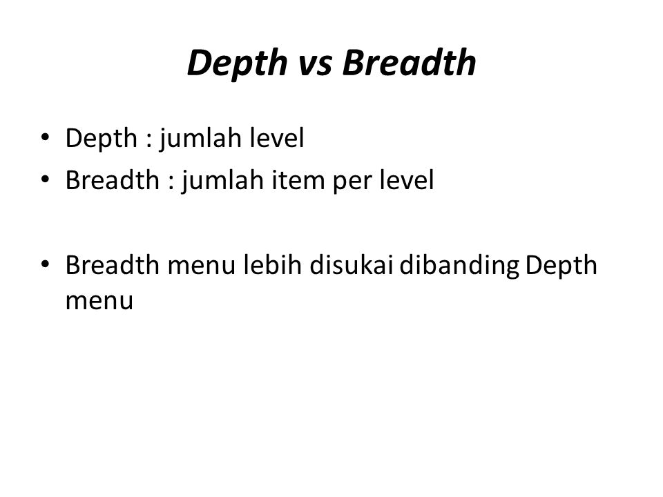 Depth vs Breadth Depth : jumlah level Breadth : jumlah item per level