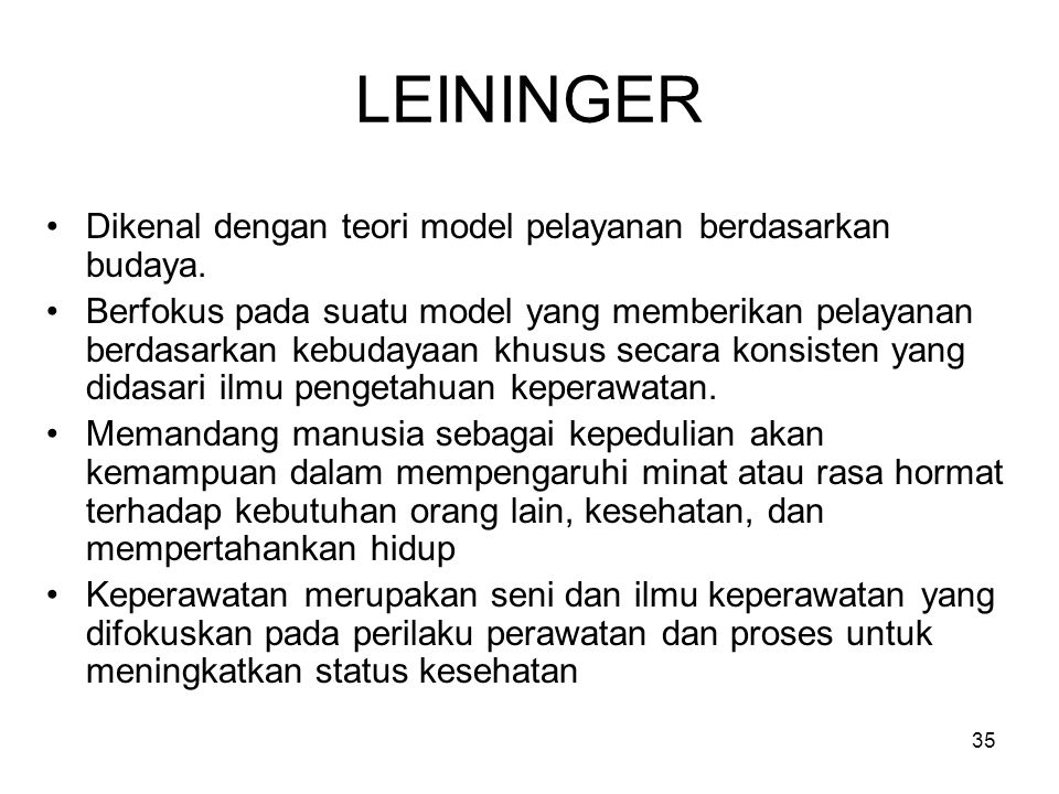 LEININGER Dikenal dengan teori model pelayanan berdasarkan budaya.