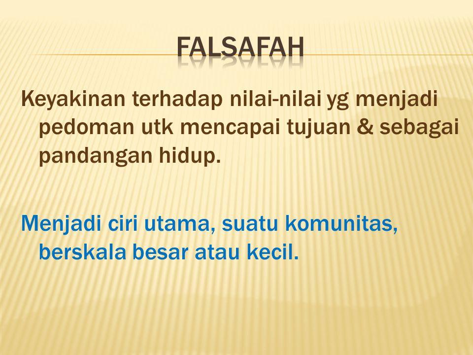 FALSAFAH Keyakinan terhadap nilai-nilai yg menjadi pedoman utk mencapai tujuan & sebagai pandangan hidup.