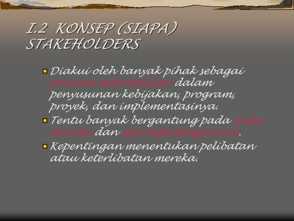 I.2 KONSEP (SIAPA) STAKEHOLDERS