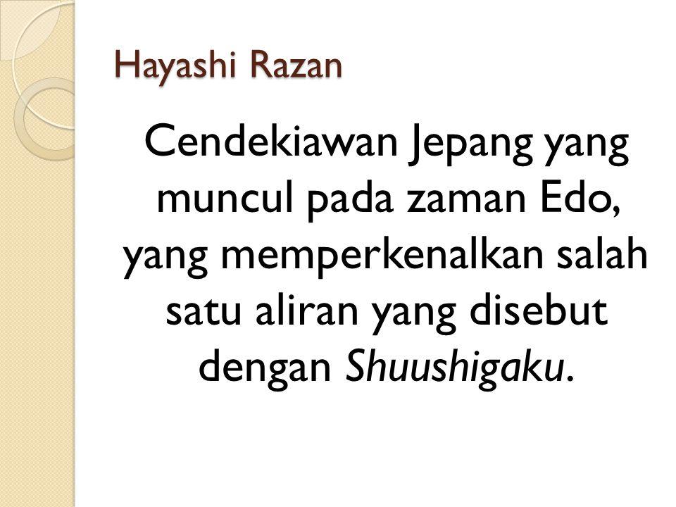 Hayashi Razan Cendekiawan Jepang yang muncul pada zaman Edo, yang memperkenalkan salah satu aliran yang disebut dengan Shuushigaku.