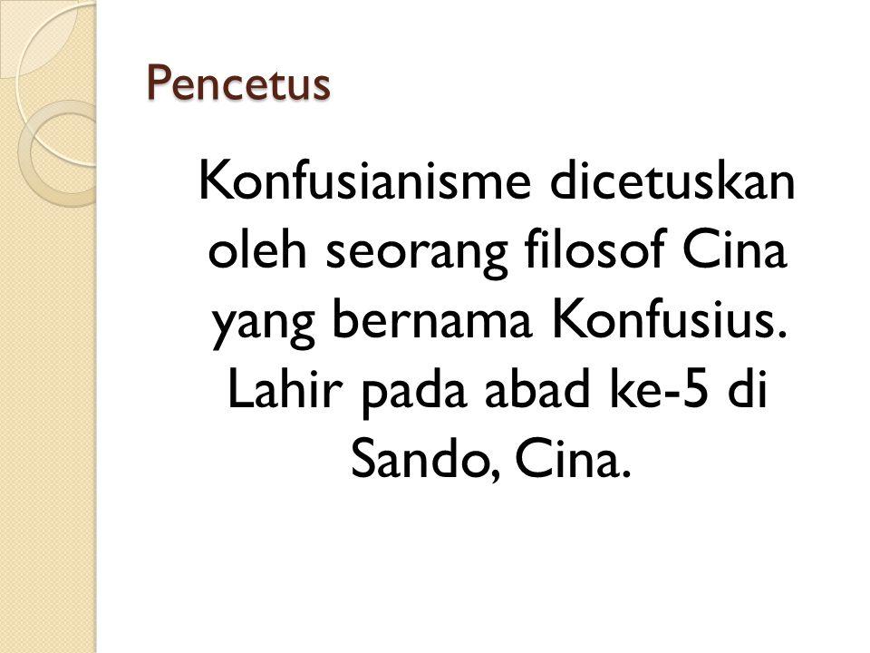 Pencetus Konfusianisme dicetuskan oleh seorang filosof Cina yang bernama Konfusius.
