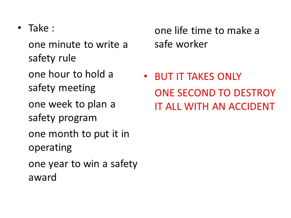 Take : one minute to write a safety rule. one hour to hold a safety meeting. one week to plan a safety program.