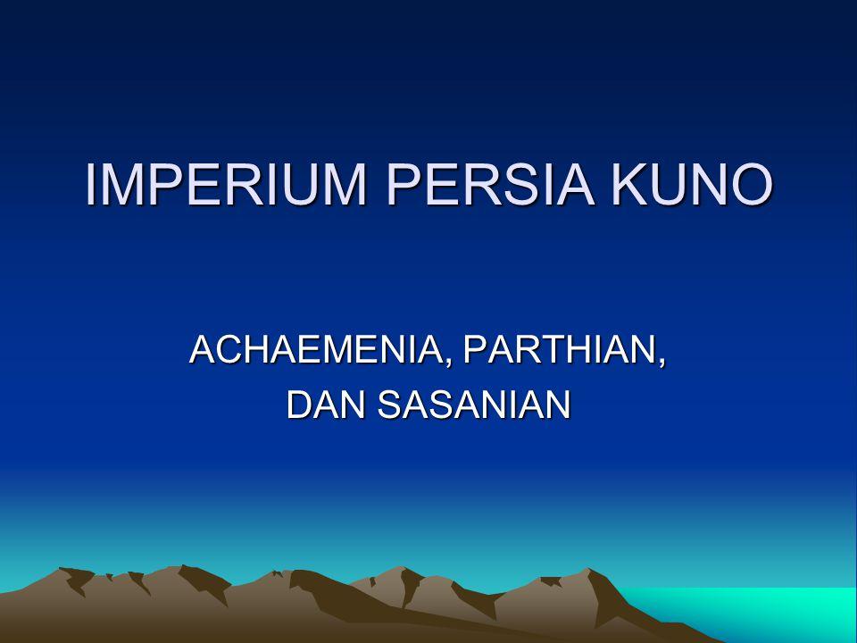 ACHAEMENIA, PARTHIAN, DAN SASANIAN