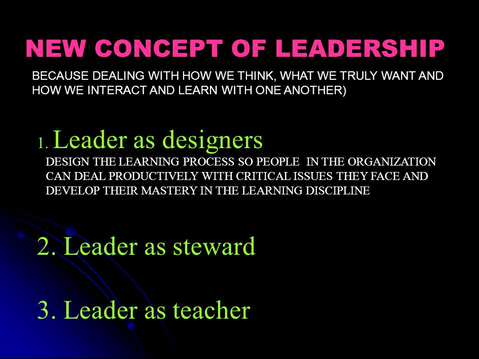 2. Leader as steward 3. Leader as teacher NEW CONCEPT OF LEADERSHIP