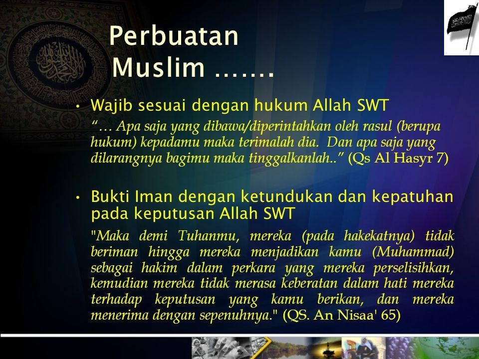 Perbuatan Muslim ……. Wajib sesuai dengan hukum Allah SWT