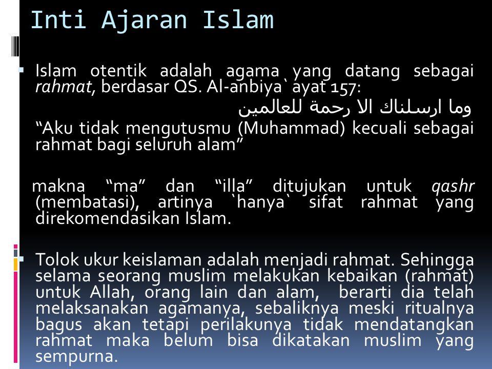 Inti Ajaran Islam Islam otentik adalah agama yang datang sebagai rahmat, berdasar QS. Al-anbiya` ayat 157: