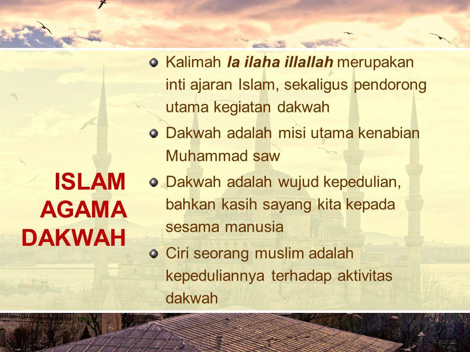 Kalimah la ilaha illallah merupakan inti ajaran Islam, sekaligus pendorong utama kegiatan dakwah