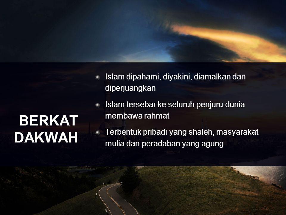 BERKAT DAKWAH Islam dipahami, diyakini, diamalkan dan diperjuangkan