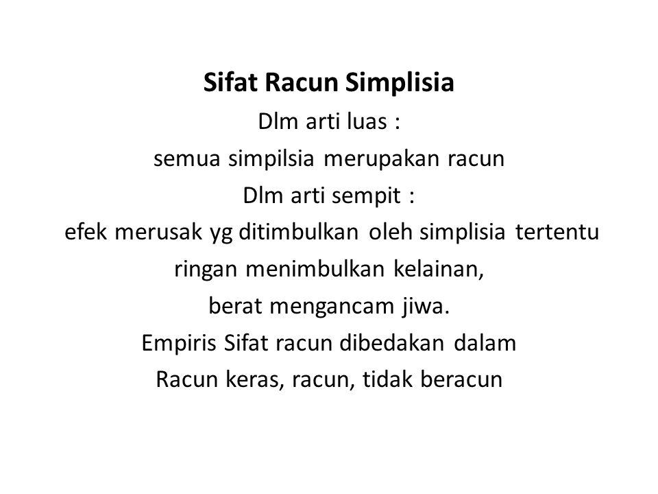 Sifat Racun Simplisia Dlm arti luas : semua simpilsia merupakan racun