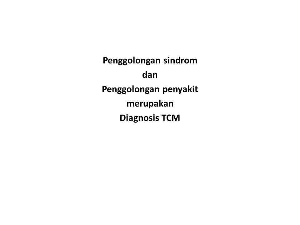 Penggolongan sindrom dan Penggolongan penyakit merupakan Diagnosis TCM