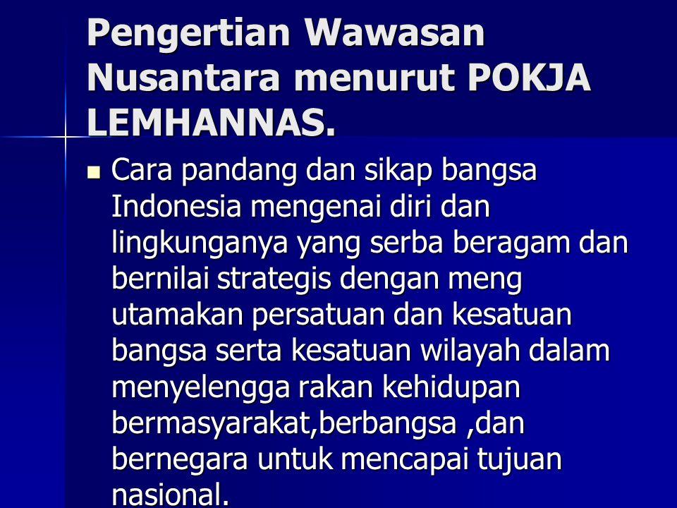 Pengertian Wawasan Nusantara menurut POKJA LEMHANNAS.