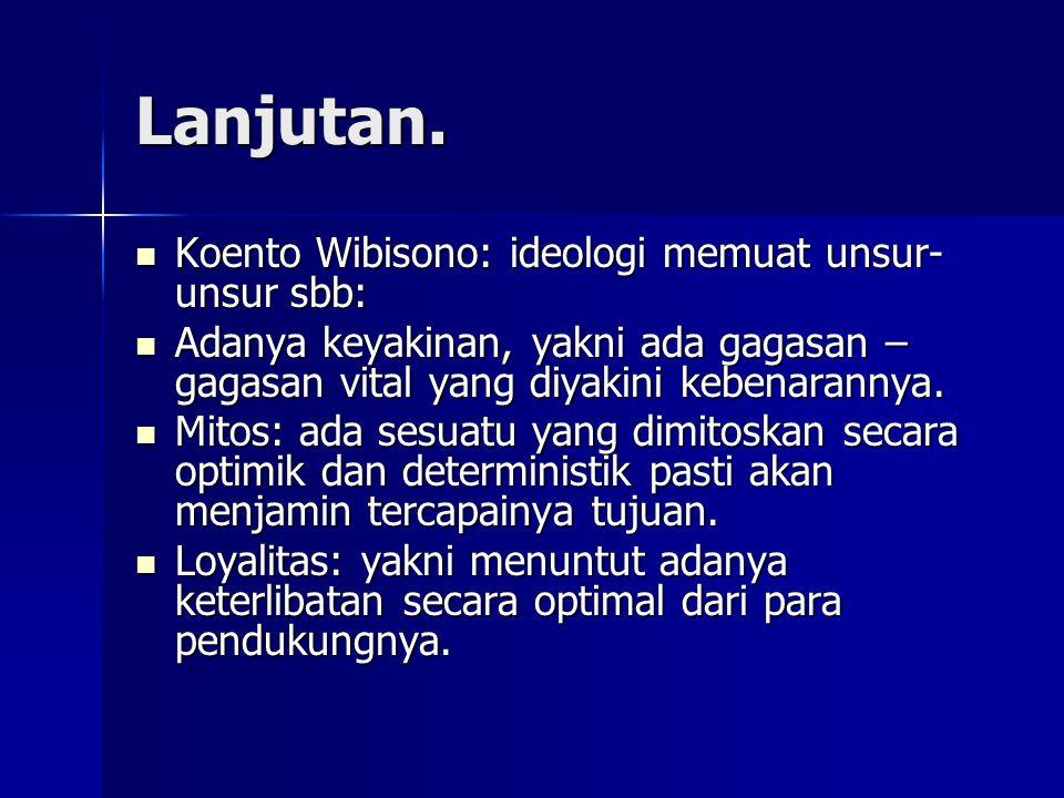 Lanjutan. Koento Wibisono: ideologi memuat unsur-unsur sbb: