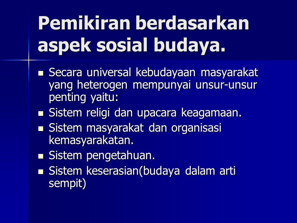 Pemikiran berdasarkan aspek sosial budaya.