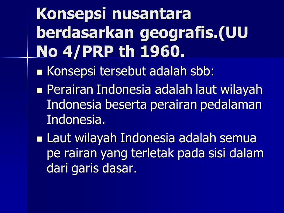 Konsepsi nusantara berdasarkan geografis.(UU No 4/PRP th 1960.