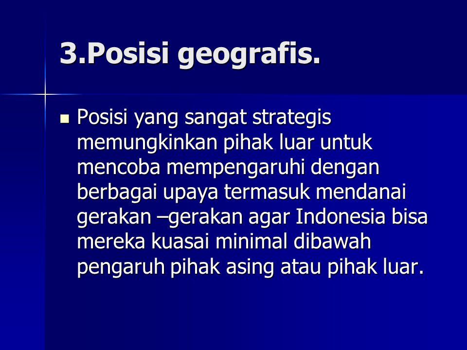 3.Posisi geografis.