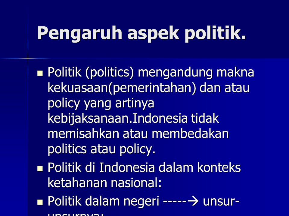 Pengaruh aspek politik.