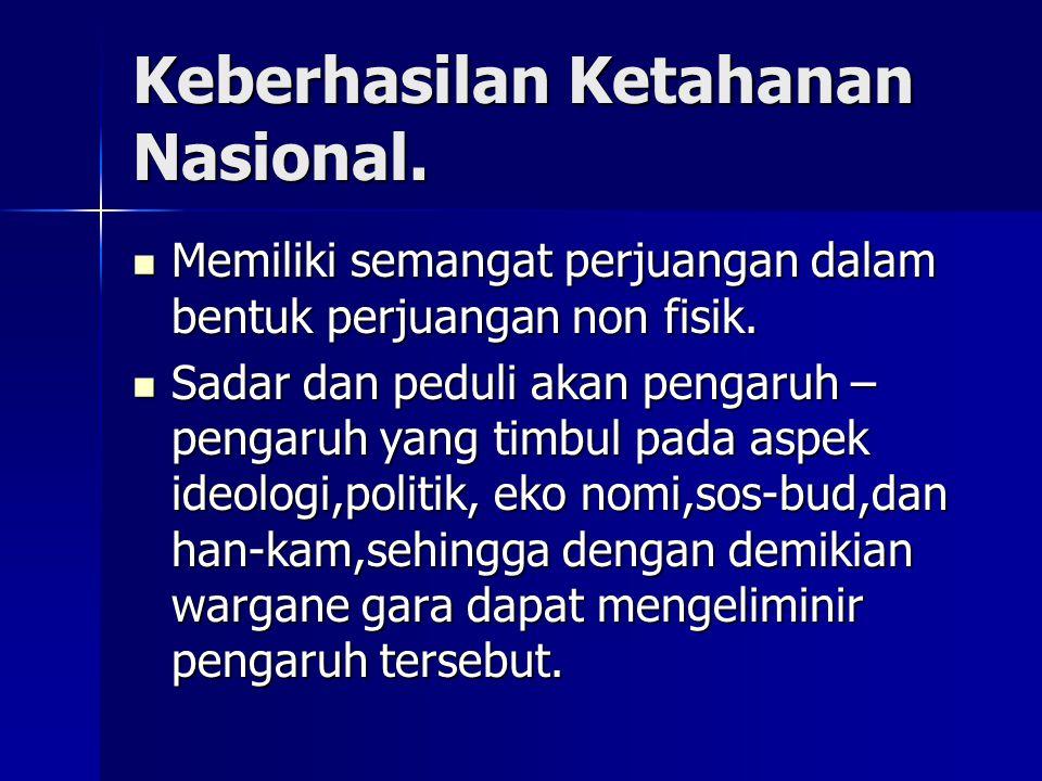 Keberhasilan Ketahanan Nasional.