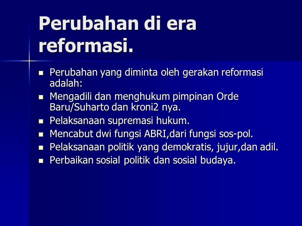 Perubahan di era reformasi.