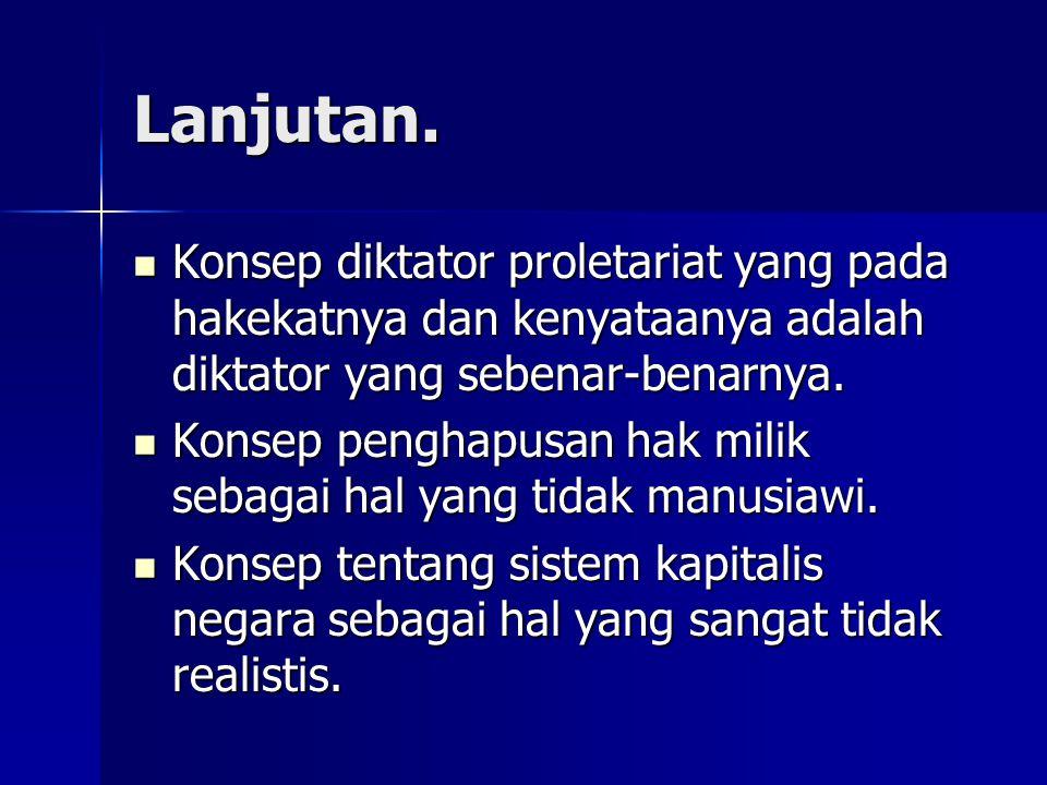Lanjutan. Konsep diktator proletariat yang pada hakekatnya dan kenyataanya adalah diktator yang sebenar-benarnya.