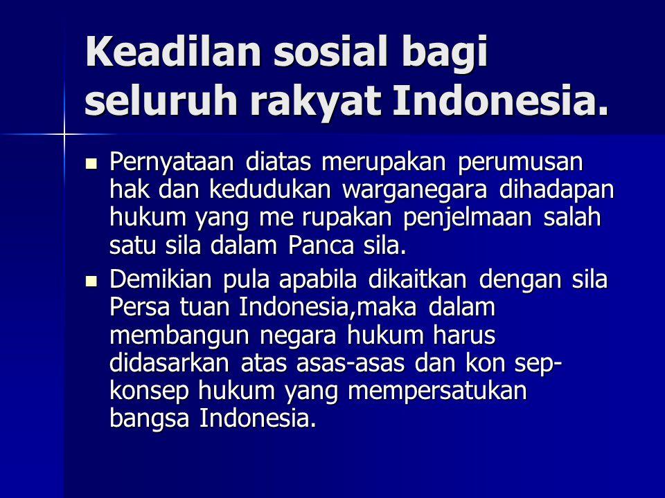 Keadilan sosial bagi seluruh rakyat Indonesia.