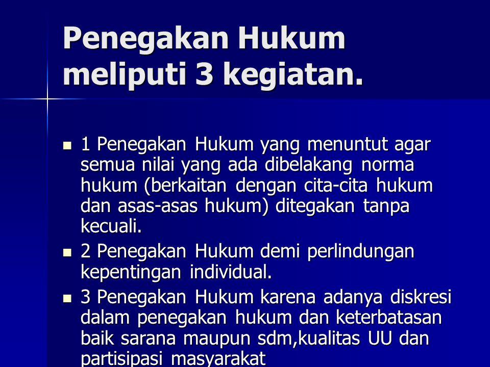 Penegakan Hukum meliputi 3 kegiatan.