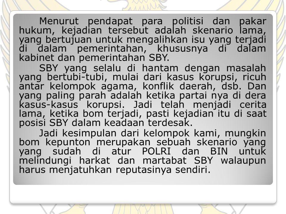 Menurut pendapat para politisi dan pakar hukum, kejadian tersebut adalah skenario lama, yang bertujuan untuk mengalihkan isu yang terjadi di dalam pemerintahan, khususnya di dalam kabinet dan pemerintahan SBY.