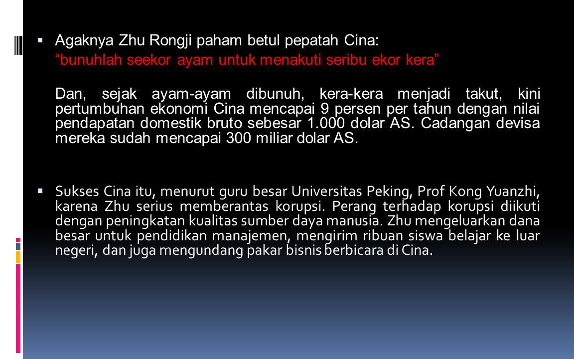 Agaknya Zhu Rongji paham betul pepatah Cina: