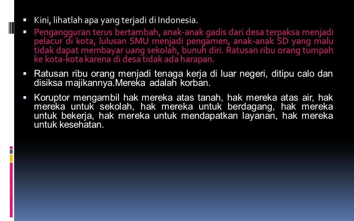 Kini, lihatlah apa yang terjadi di Indonesia.