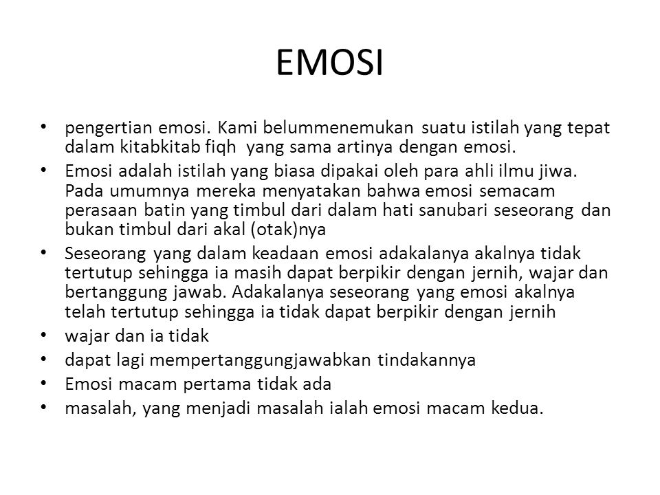 EMOSI pengertian emosi. Kami belummenemukan suatu istilah yang tepat dalam kitabkitab fiqh yang sama artinya dengan emosi.