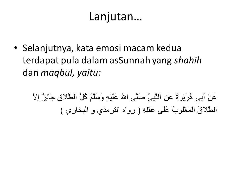 Lanjutan… Selanjutnya, kata emosi macam kedua terdapat pula dalam asSunnah yang shahih dan maqbul, yaitu: