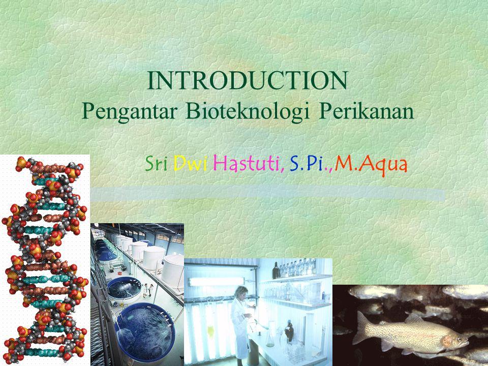 INTRODUCTION Pengantar Bioteknologi Perikanan