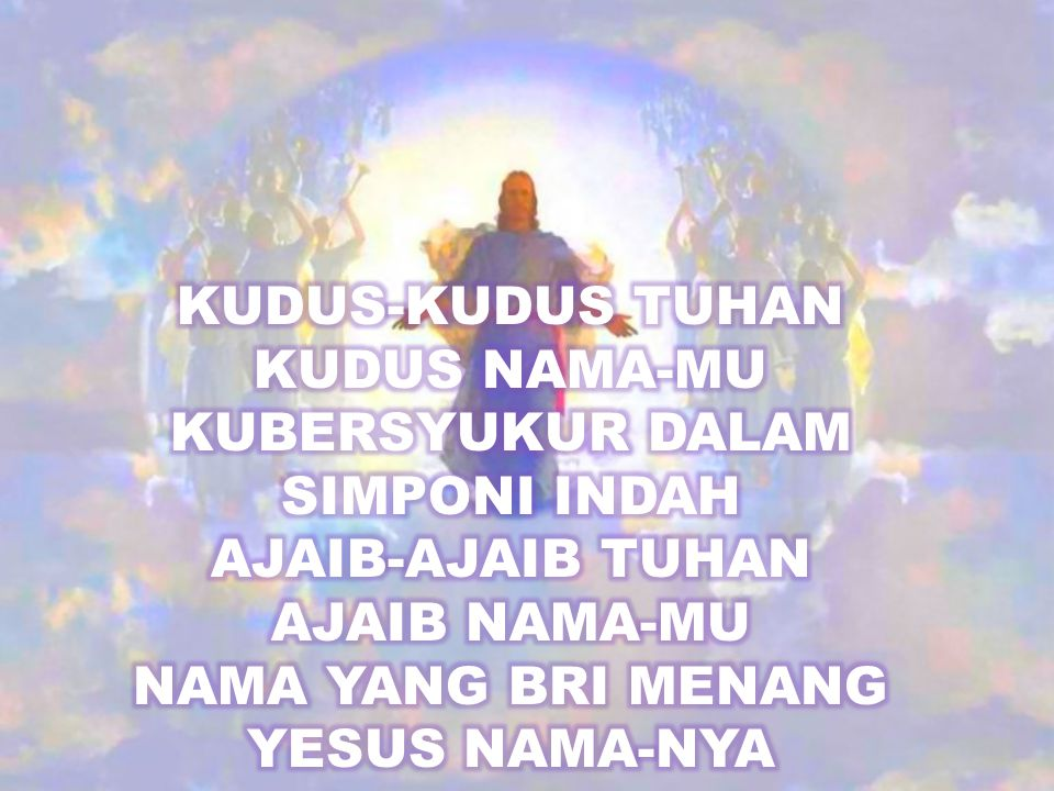 KUDUS-KUDUS TUHAN KUDUS NAMA-MU KUBERSYUKUR DALAM SIMPONI INDAH AJAIB-AJAIB TUHAN AJAIB NAMA-MU NAMA YANG BRI MENANG YESUS NAMA-NYA