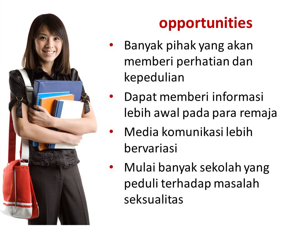 opportunities Banyak pihak yang akan memberi perhatian dan kepedulian