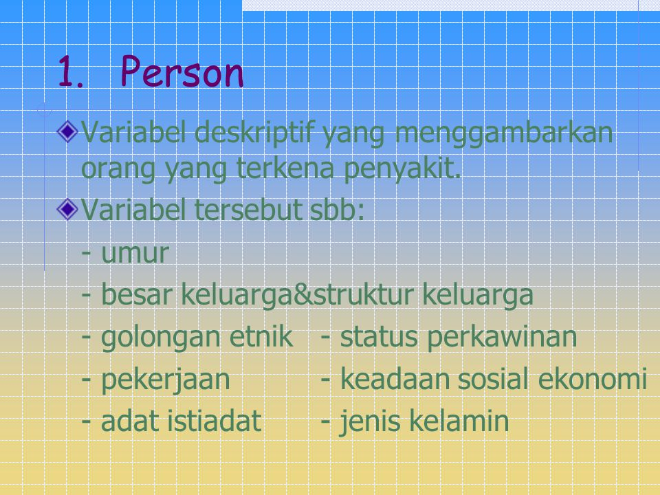 1. Person Variabel deskriptif yang menggambarkan orang yang terkena penyakit. Variabel tersebut sbb: