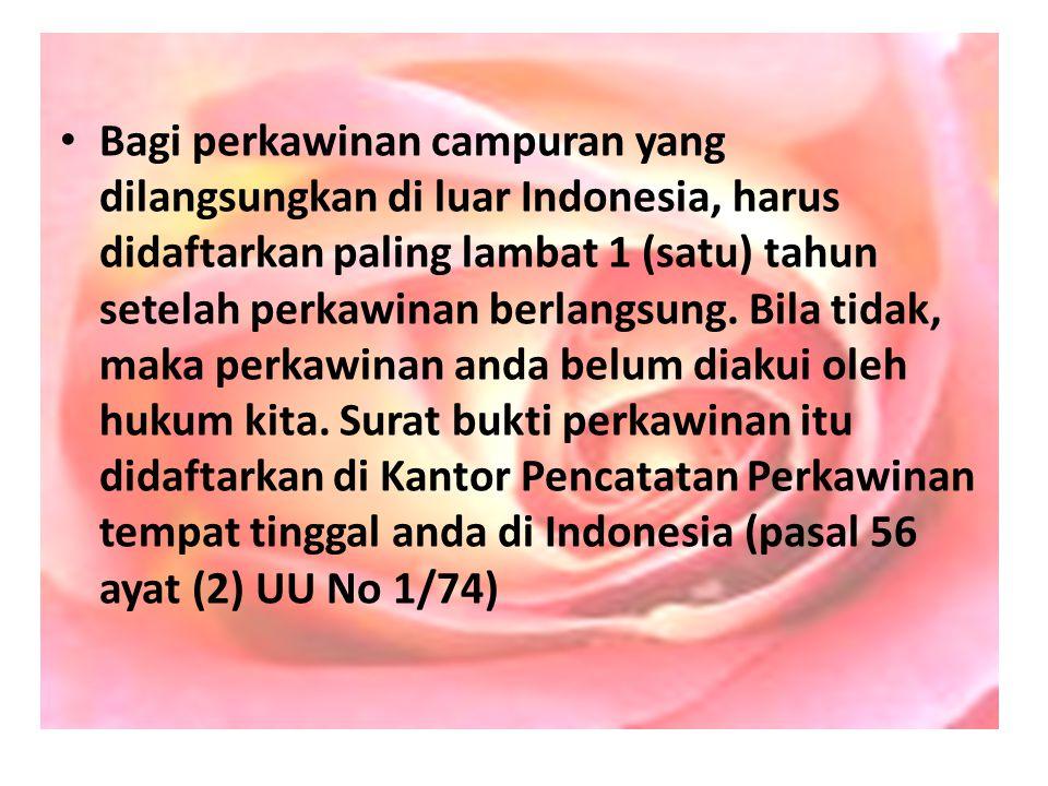 Bagi perkawinan campuran yang dilangsungkan di luar Indonesia, harus didaftarkan paling lambat 1 (satu) tahun setelah perkawinan berlangsung.