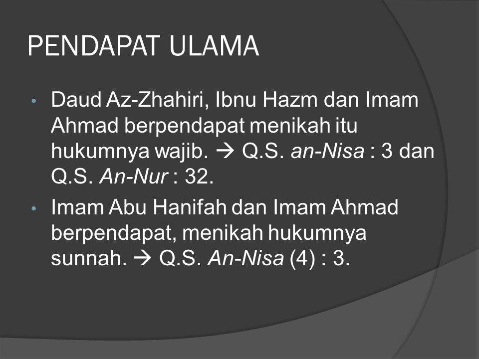 PENDAPAT ULAMA Daud Az-Zhahiri, Ibnu Hazm dan Imam Ahmad berpendapat menikah itu hukumnya wajib.  Q.S. an-Nisa : 3 dan Q.S. An-Nur : 32.